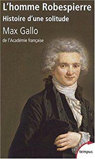Maximilien Robespierre, histoire d'une solitude par Max Gallo