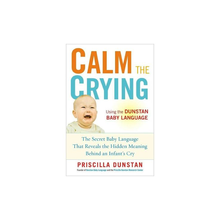 Calm the Crying:The Secret Baby Language that Reveals the Hidden Meaning Behind an Infant's Cry