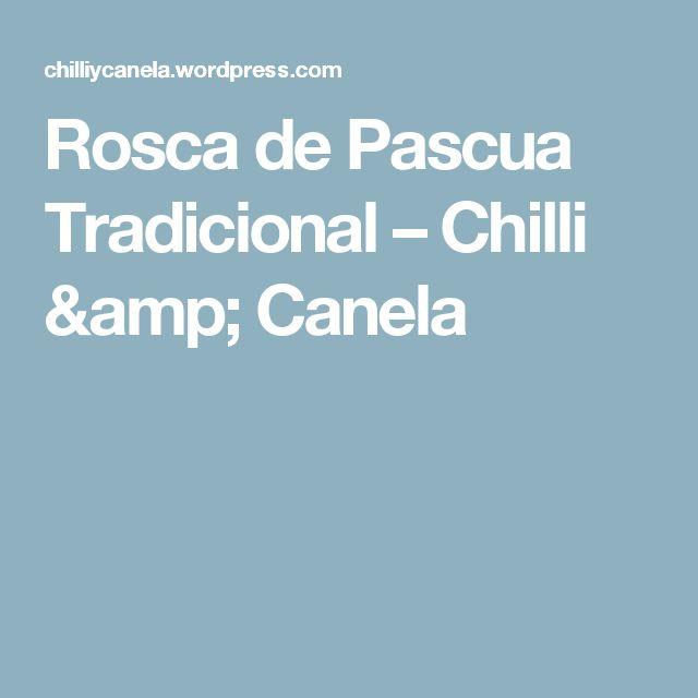 Rosca de Pascua Tradicional – Chilli  & Canela