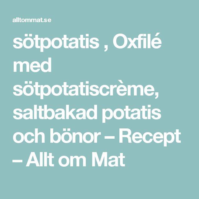 sötpotatis , Oxfilé med sötpotatiscrème, saltbakad potatis och bönor – Recept – Allt om Mat