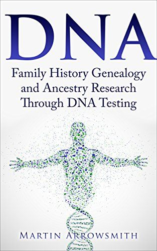 DNA: Family History Genealogy and Ancestry Research Through DNA Testing (Genetic Testing, Family History Genealogy, Ancestry Research, Ancestor, Roots) - Kindle edition by Martin Arrowsmith, Adoption. Professional & Technical Kindle eBooks @ Amazon.com.