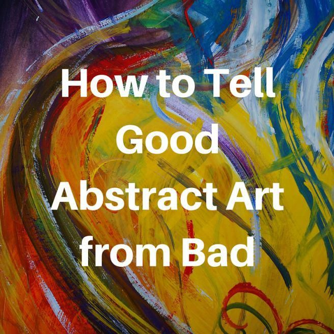 How To Tell Good Abstract Art From Bad Best Abstract Paintings