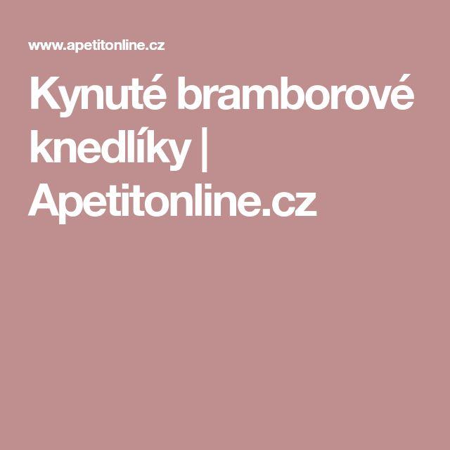 Kynuté bramborové knedlíky | Apetitonline.cz