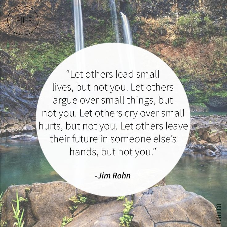 Manage Your #Destiny // Let others lead small lives, but not you. Let others argue over small things, but not you. Let others cry over small hurts, but not you. Let others leave their future in someone else's hands, but not you. // @JimRohn
