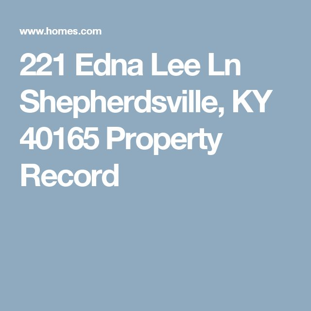 221 Edna Lee Ln Shepherdsville, KY 40165 Property Record
