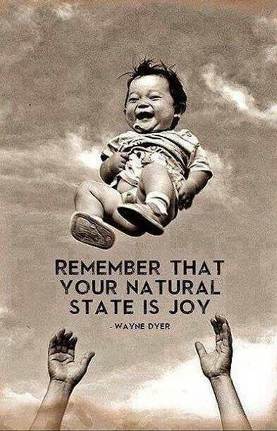 Remember that your natural state is joy - Wayne dyer