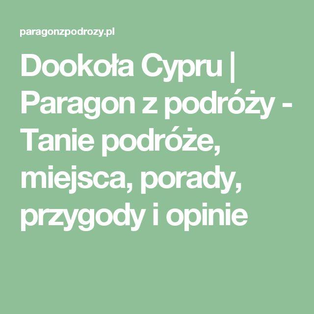 Dookoła Cypru | Paragon z podróży - Tanie podróże, miejsca, porady, przygody i opinie