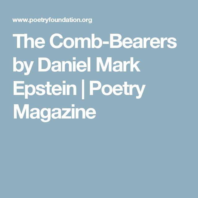 The Comb-Bearers by Daniel Mark Epstein   Poetry Magazine