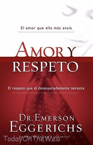 Amor y respeto (Enfoque a la Familia) (Spanish Edition) by Dr. Emerson Eggerichs