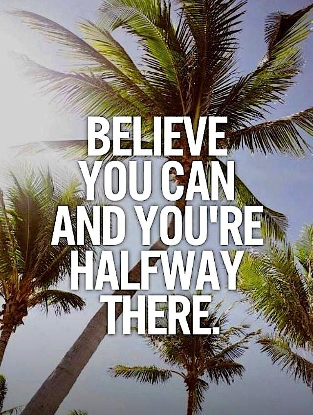 #Believe you can and you're half way there