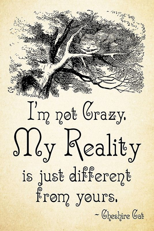 Alice in Wonderland Quote – My Reality – Cheshire Cat Quote – 0105 • Buy this artwork on apparel, stickers, phone cases, and more.