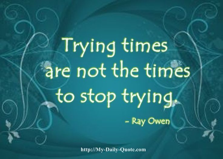 Don't give up... keep on trying! #tryingtimes #mydailyquote