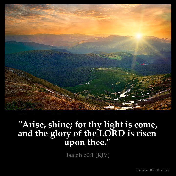 Isaiah 60:1  Arise shine; for thy light is come and the glory of the LORD is risen upon thee.  Isaiah 60:1 (KJV)  from King James Version Bible (KJV Bible) http://ift.tt/1MMZuj5  Filed under: Bible Verse Pic Tagged: Bible Bible Verse Bible Verse Image Bible Verse Pic Bible Verse Picture Daily Bible Verse Image Isaiah 60:1 King James Bible King James Version KJV KJV Bible KJV Bible Verse Pic Picture Verse         #KingJamesVersion #KingJamesBible #KJVBible #KJV #Bible #BibleVerse…