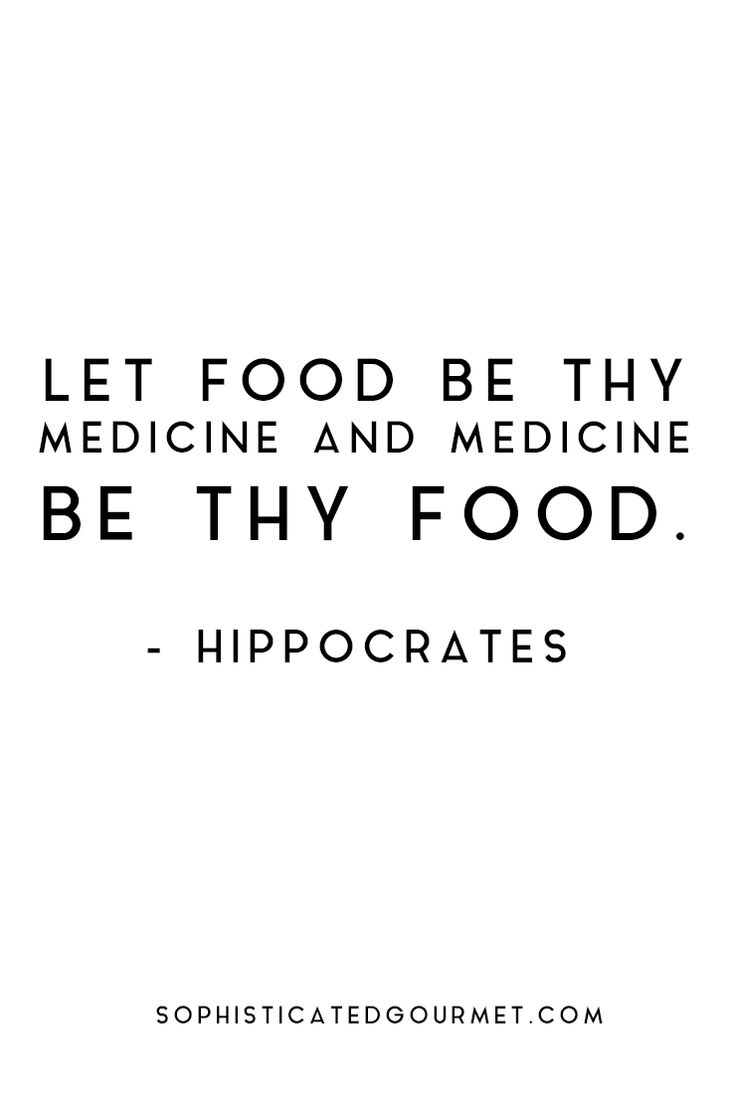 """Let food be thy medicine and medicine be thy food."" - Hippocrates"