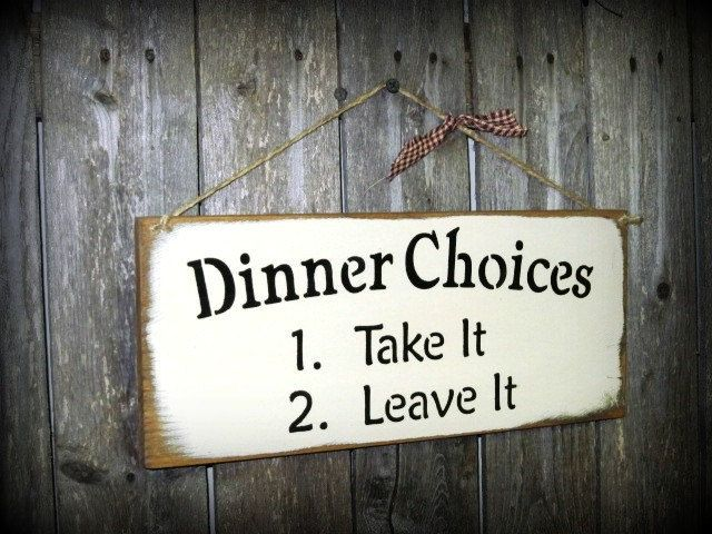 Dinner Choices  1.  Take it  2.  Leave it Kitchen Wooden Sign / Humorous Home Sign. $14.95, via Etsy.