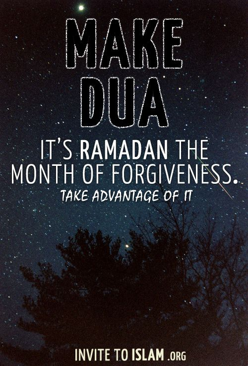 invitetoislam:  Make Dua. It's Ramadan the month of forgiveness. Take advantage of it