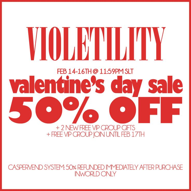 https://flic.kr/p/24mxoMK | Violetility Valentine's Sale | Happy Valentine's Day! Enjoy 50% off the entire store until February 16th at 11:59PM! There are also two VIP group gifts. One is limited time (sybians) and one is permanent (love sign). The VIP group is also temporarily free open enrollment for the duration of the sale!  maps.secondlife.com/secondlife/Violetility/130/173/22