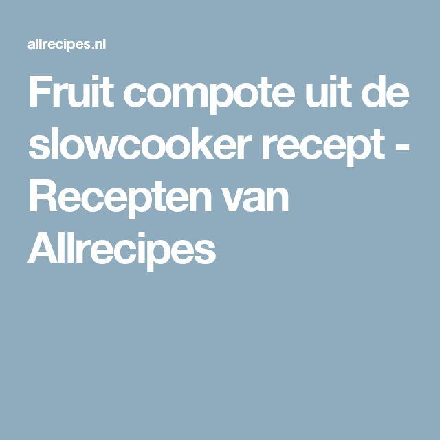Fruit compote uit de slowcooker recept - Recepten van Allrecipes