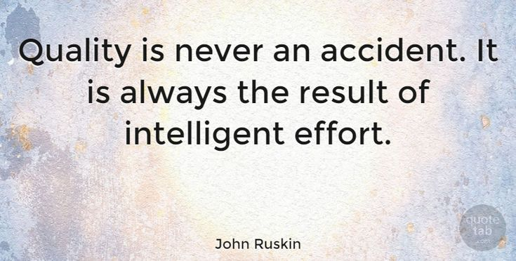 """John Ruskin Quote: """"Quality is never an accident. It is always the result of intelligent effort."""" #Inspiring #quotes #quotetab"""