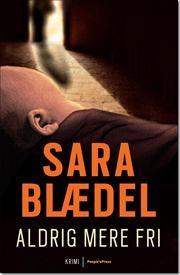 Aldrig mere fri af Sara Blædel, ISBN 9788770557146