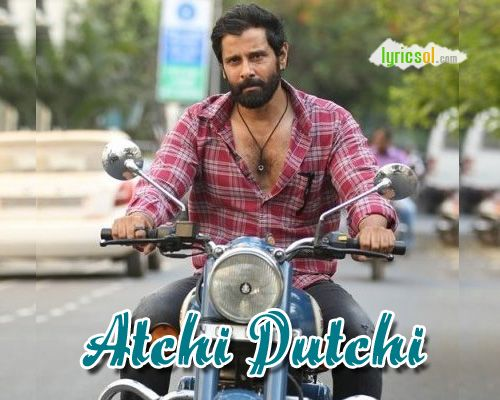 Atchi Putchi Lyrics : Atchi Putchi Song from Sketch is sung by Vijay Chandar and composed by S S Thaman, starring Vikram, Tamannaah. Song: Atchi Putchi Movie: Sketch (2018) Singer(s): Vijay Chandar Music : S S Thaman Lyricist(s): Vijay Chandar Starring: