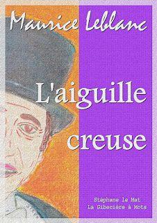 L'aiguille creuse (Maurice Leblanc) Une nouvelle aventure pour Arsène Lupin, le gentleman-cambrioleur. Non content d'avoir cambrioler le château d'Ambruméy à ses risques et périls, Lupin décide de cambrioler l'Histoire de France...