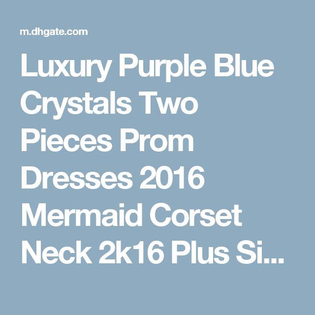 Luxury Purple Blue Crystals Two Pieces Prom Dresses 2016 Mermaid Corset Neck 2k16 Plus Size Arabic African Formal Dresses Evening Wear Gowns Original Prom Dresses Petite Prom Dress From In_marry, $193.25  Dhgate.Com