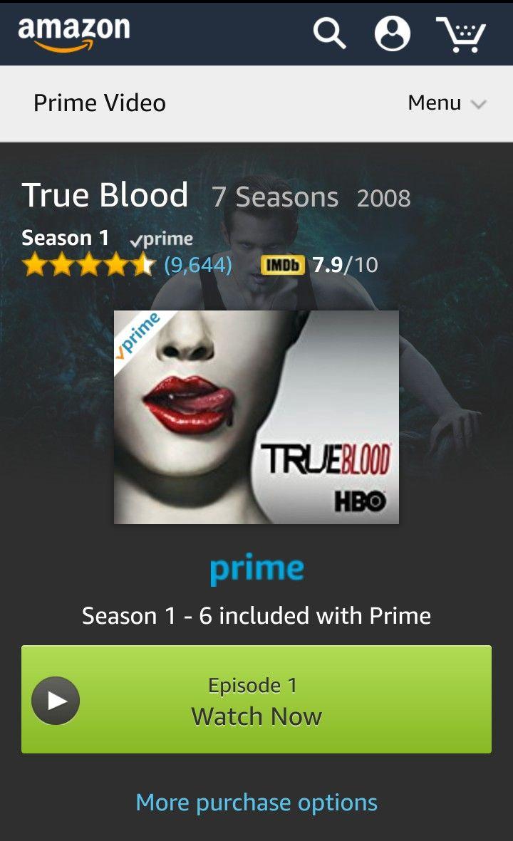 True Blood , 7 Seasons with Prime Video ... ... ...  https://www.amazon.com/gp/video/detail/B006GLLXXK/ref=atv_tv_hom_3_c_ptbng_brws_3_9?ie=UTF8&pf_rd_i=home&pf_rd_m=ATVPDKIKX0DER&pf_rd_p=3499596202&pf_rd_r=13JHNTD4JRZH8AF56NFY&pf_rd_s=center-6&pf_rd_t=12802