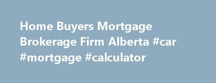 Home Buyers Mortgage Brokerage Firm Alberta #car #mortgage #calculator http://mortgage.remmont.com/home-buyers-mortgage-brokerage-firm-alberta-car-mortgage-calculator/  #direct mortgage lenders # Canada Mortgage Direct Canada Mortgage Direct has been active in the mortgage industry for the last 15 years. As a company we are striving to make an unexpected difference to your life. We do this by helping you solve problems you may not even realize you have. We have created CMD's culture with…