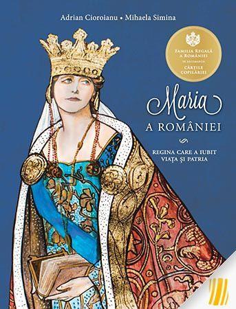Maria a României. Regina care a iubit viața și patria  - Adrian Cioroian, Mihalea Simina. Varsta: 6+; O carte esentiala pentru tineri si adolescenti.