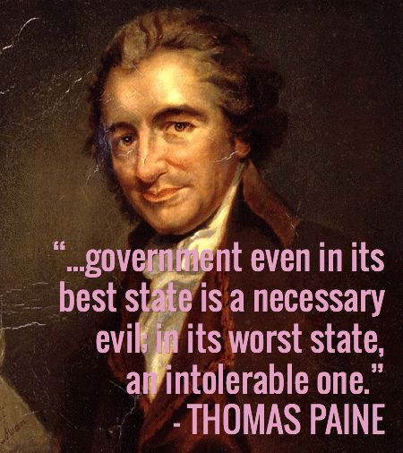 government is a necessary evil Get an answer for 'can you please explain what thomas paine meant by this quote, government, even in its best state, is but a necessary evil in its worst state, an intolerable one' and.