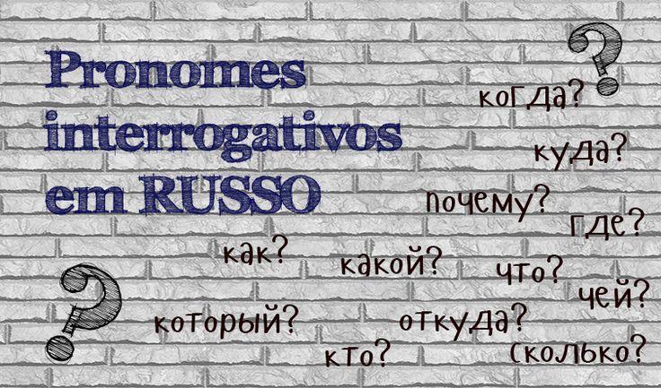 Pronomes interrogativos em russo Lista com todos os pronomes interrogativos russos e regras de como utilizá-los corretamente.