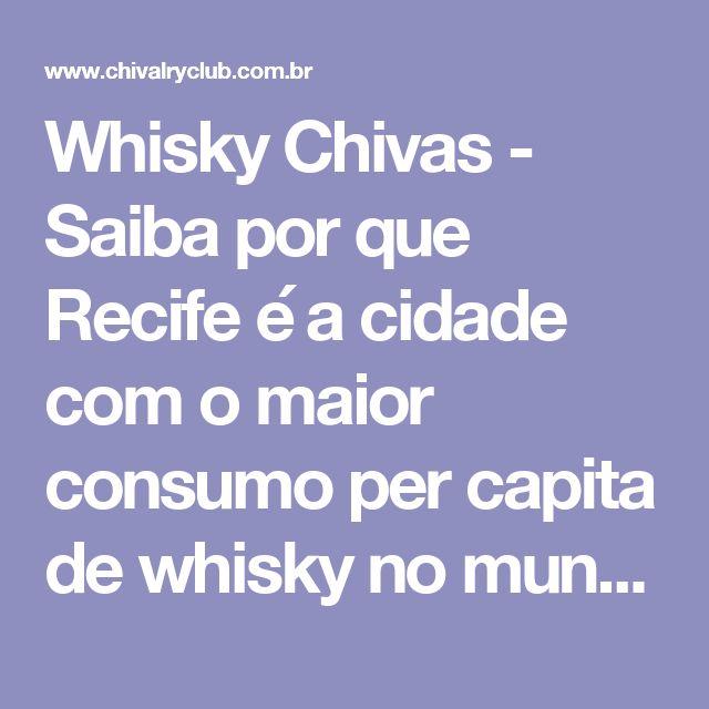 Whisky Chivas - Saiba por que Recife é a cidade com o maior consumo per capita de whisky no mundo