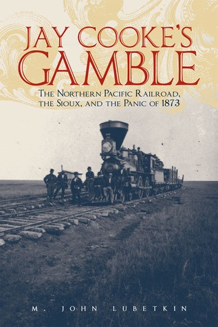 Jay Cooke's Gamble: The Northern Pacific Railroad, the Sioux, and the Panic of 1873, by M. John Lubetkin. Yellowstone Park, the Sioux, J. P. Morgan, General Custer, the panic of 1873 - they're all woven into this story of the elements that obstructed and built the Northern Pacific railroad.