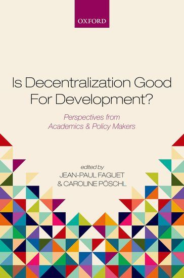 Is decentralization good for development? : perspectives from academics and policy makers.    Oxford University Press, 2015