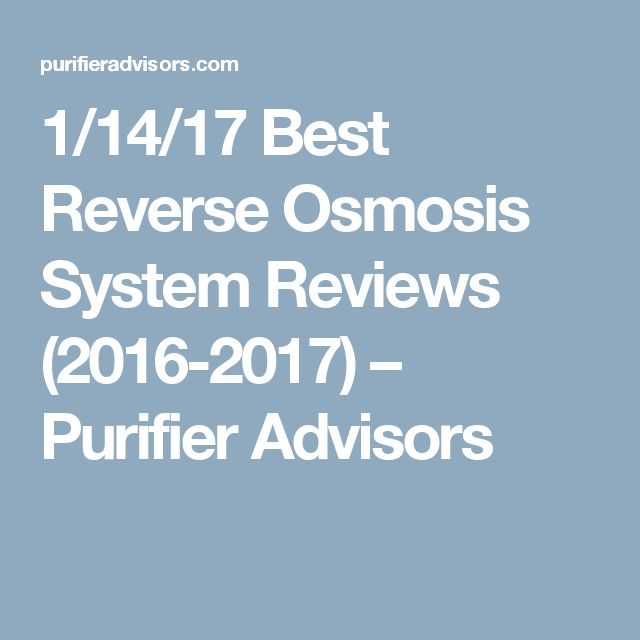 1/14/17 Best Reverse Osmosis System Reviews (2016-2017) – Purifier Advisors