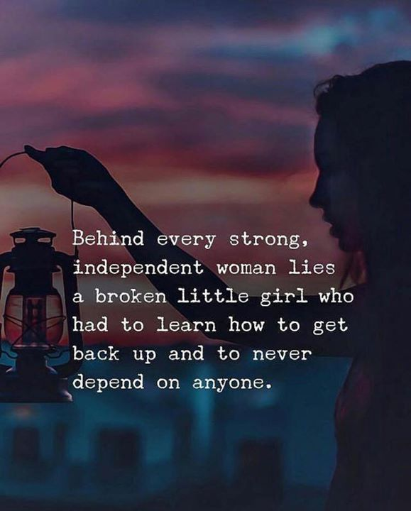 Independent Girl Quotes Behind every strong independent woman lies a broken little girl  Independent Girl Quotes