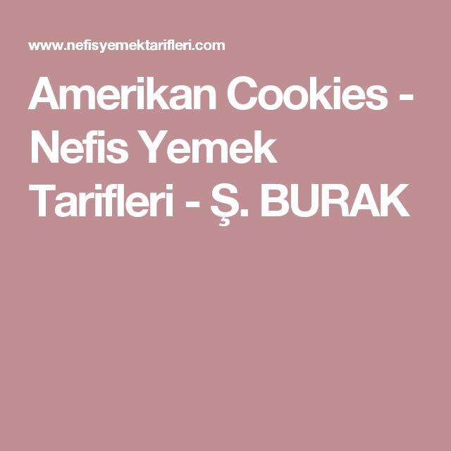 Amerikan Cookies - Nefis Yemek Tarifleri - Ş. BURAK
