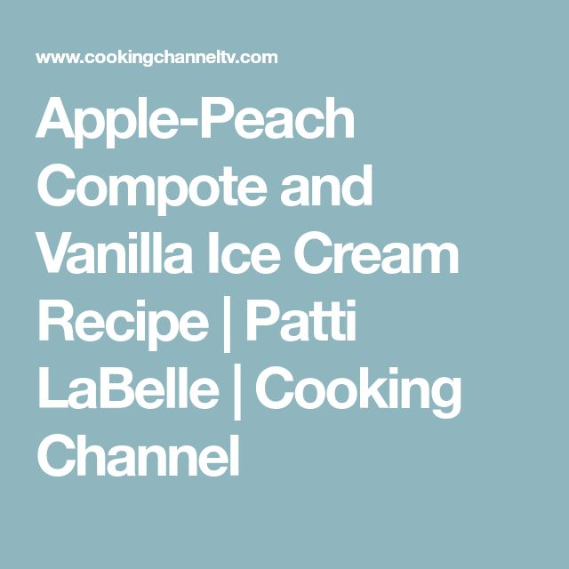 Apple-Peach Compote and Vanilla Ice Cream Recipe | Patti LaBelle | Cooking Channel