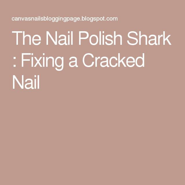 The Nail Polish Shark : Fixing a Cracked Nail