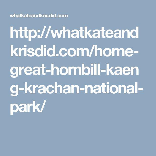 http://whatkateandkrisdid.com/home-great-hornbill-kaeng-krachan-national-park/