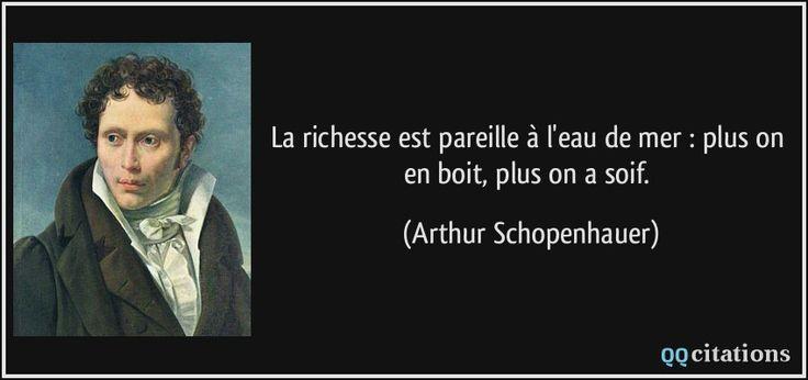 La richesse est pareille à l'eau de mer : plus on en boit, plus on a soif. - Arthur Schopenhauer
