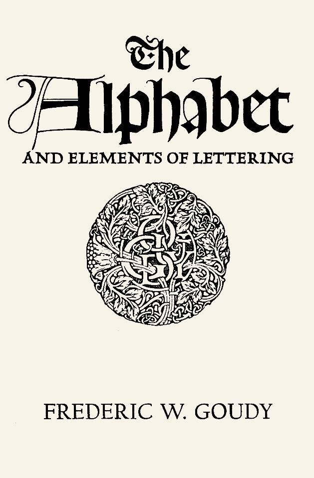 The alphabet and elements of lettering. Frederic W. Goudy