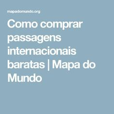 Como comprar passagens internacionais baratas   Mapa do Mundo
