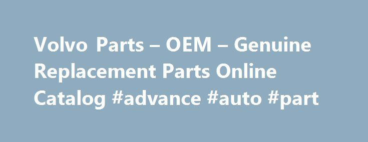 Volvo Parts – OEM – Genuine Replacement Parts Online Catalog #advance #auto #part http://auto.remmont.com/volvo-parts-oem-genuine-replacement-parts-online-catalog-advance-auto-part/  #volvo auto parts # Volvo Brake Kit 12.60 Front 8 Piece (C30 S40 V50 C70) – Brembo KIT-P1320FTBK2P8 Volvo Brake Kit 12.60 Front 8 Piece (C30 S40 V50 C70) – Meyle/Akebono KIT-P1320FTBK3P8 Volvo Parts Anyone who has owned a Volvo for any period of time knows, when it comes time for repairs, the Volvo engine…