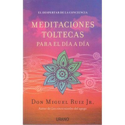 Meditaciones toltecas para el día a día | Miguel Ruiz Jr.  | ed. Urano