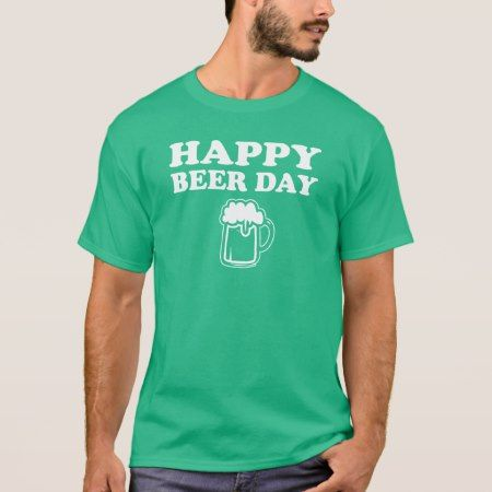 Happy Beer Day T-Shirt - click/tap to personalize and buy
