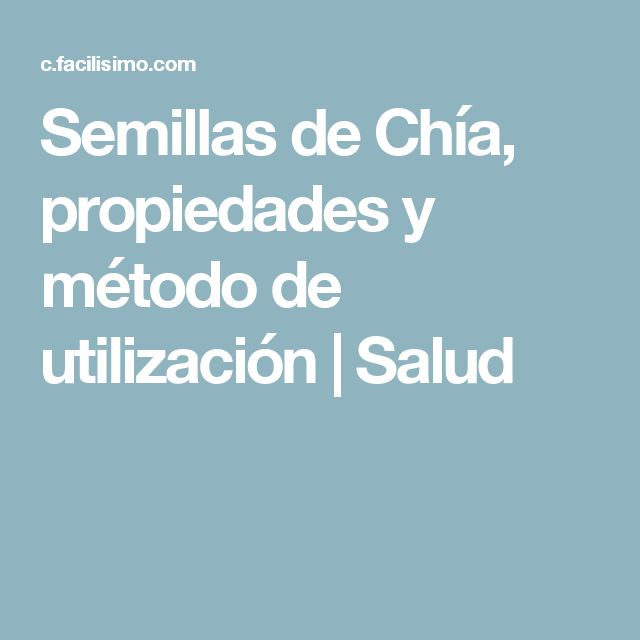 Semillas de Chía, propiedades y método de utilización | Salud