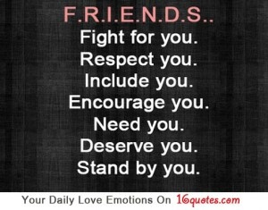 I don't need to many friends as long I be few best friend. Who would encourage me , love me and accept me the way I am