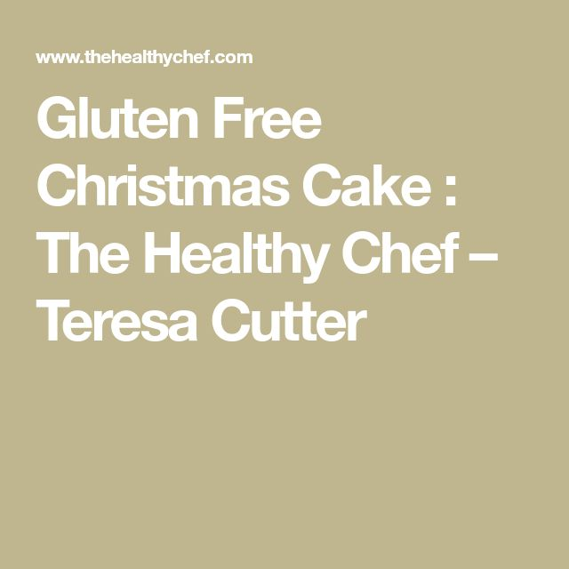 Gluten Free Christmas Cake : The Healthy Chef – Teresa Cutter